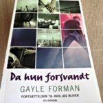 """Anmeldelse: """"Da hun forsvandt"""" (If I stay #2) af Gayle Forman"""